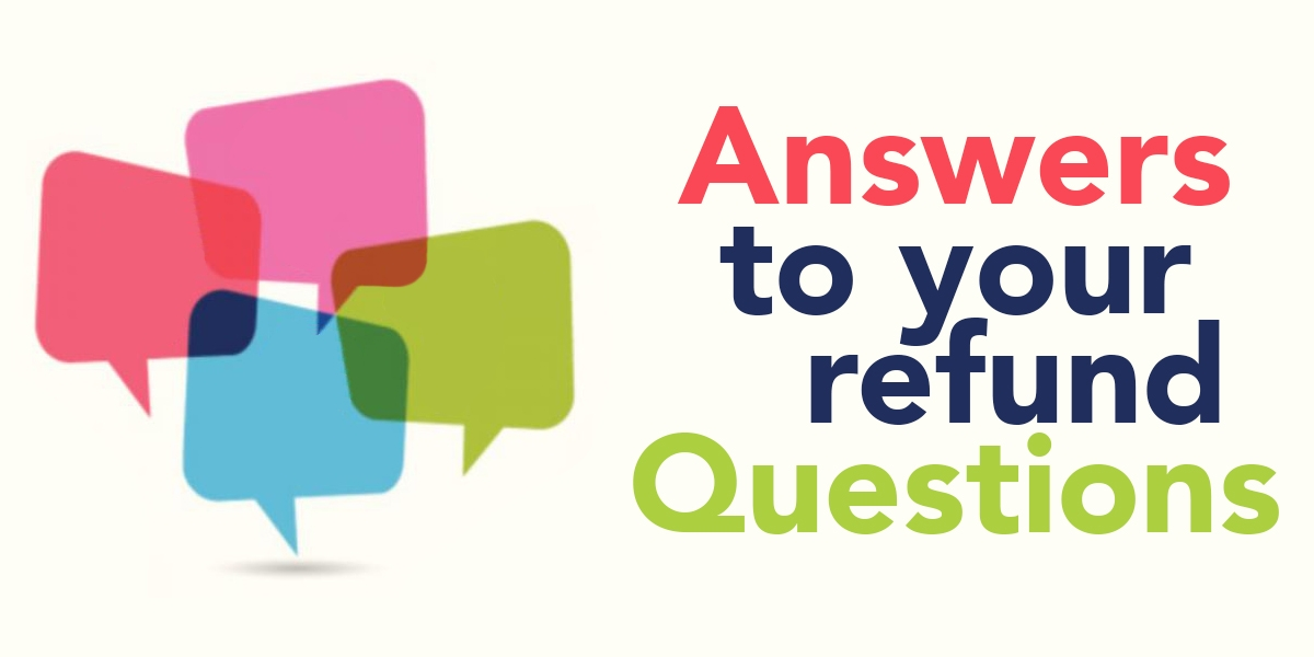 Answers to your refund questions